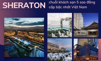 Sheraton - chuỗi khách sạn 5 sao đẳng cấp bậc nhất Việt Nam - Blog Marry