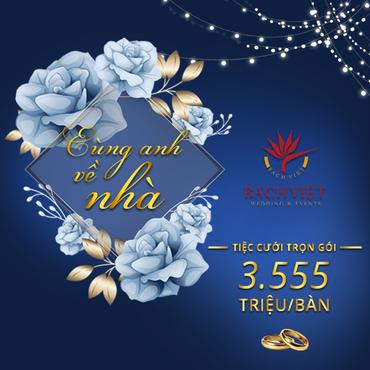 Cùng anh về nhà- Tiệc trọn gói 3,555 triệu/bàn - Trung tâm Hội Nghị & Tiệc Cưới Bách Việt - Hình 1